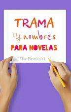 Trama Y Nombres Para Novelas by TheBooksYL