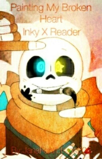Ink!Sans X Reader: Painting My Broken Heart