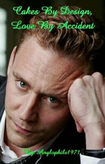 Cakes By Design, Love By Accident (A Tom Hiddleston Fan Fiction)