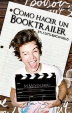 Cómo Hacer Un Booktrailer by ALittleBigWorld