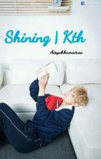 Shining Kth by Aisyahhumairaa13