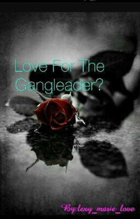 Love For The Gangleader? by lexy_marie_love