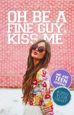 Oh Be A Fine Guy, Kiss Me | Wattys2016 by worldgirlalways