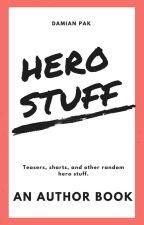 Hero Stuff: Teasers, Shorts, and Random Stuff by HeroBreaker