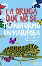La oruga que no se transformó en mariposa by JatziRD
