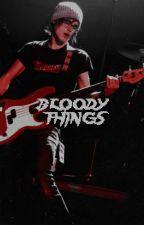 BLOODY THINGS by Aloene