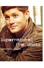 Supernatural One Shots by scttmccall