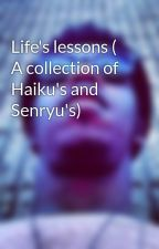 Life's lessons ( A collection of Haiku's and Senryu's) by TrulyPoetic