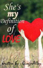 She's My Definition of LOVE (COMPLETED) by nizzaaa