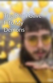 The Day I Gave Into My Demons by FuckLifeBitchesIDEC