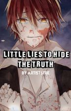 The little lies to hide the truth [Karma Akabane x reader] by Artiststre