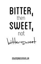 Bitter Then Sweet Not Bittersweet by MintGreenNinja