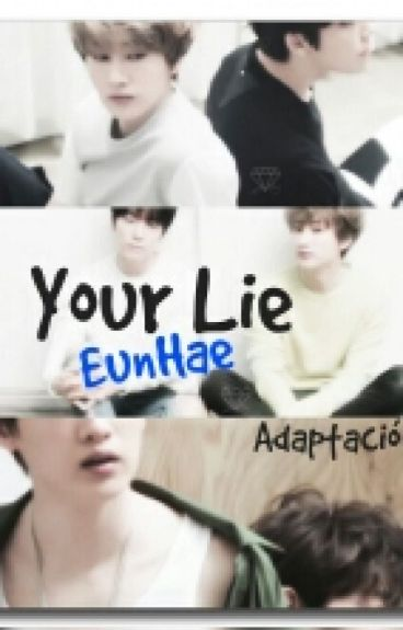 Your Lie (EunHae +18) (Adaptación)