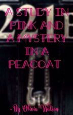 A Study In Pink And A Mystery In A Peacoat (BBC Sherlock FanFic) by EmeraldEyedPrincess