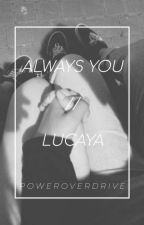 Always You Lucaya FanFic by PowerOverDrive