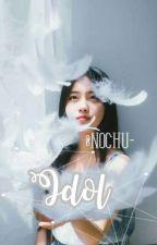 『Idol』 by Nochu-