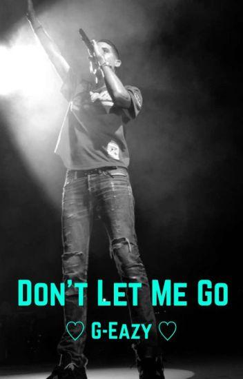 Don't Let Me Go | G-Eazy