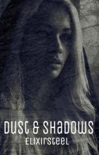 Dust & Shadows by ElixirSteel
