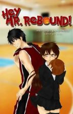 Hey! Mr. Rebound! by BadReminisce