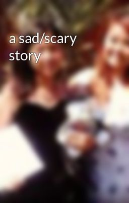 Sad scary story