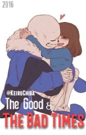The Good and The Bad Times - Sans x Frisk / Frisk x Sans(EDITING)