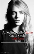 A Feeling called Love - BOOK II (CaKe Fanfic)  by JennerVingne