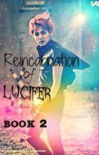 Reincarnation of Lucifer (Re~make) Book 2 -BY:ForeverGD by ForeverGD