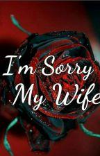I'm Sorry My Wife [15+] by azzanatazia