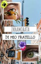INNAMORATA DI MIO FRATELLO by RobertaZito1998