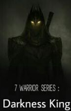 7 Warrior : Darkness King by Terseroe
