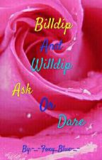 ♥Ask or Dare Billdip And Willdip♥ by WillCiphers_Daughter