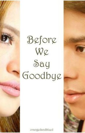 Before We Say Goodbye by oranged2andblued2