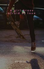 A girl brave, afraid of love by silvia36672