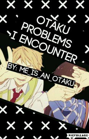 Otaku Problems I Encounter by Me_Is_An_OTAKU