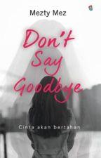 Don't Say Goodbye by Onlymezty