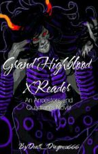 Grand Highblood x Reader by Death_Dragoness666