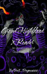 Grand Highblood x Reader: An Ancestors and Quadrants Novel by Death_Dragoness666
