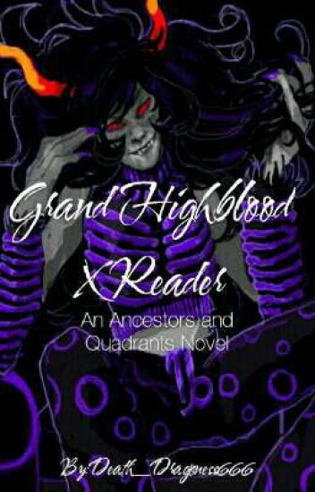Grand Highblood x Reader: An Ancestors and Quadrants Novel