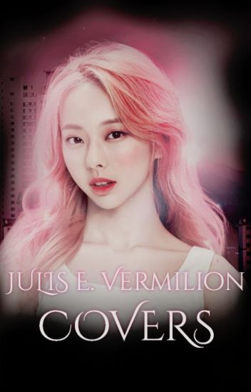 Julis E. Vermilion Covers [BOOK ONE]