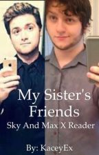 My Sister's Friends (sky and Max x reader) by KaceyEx