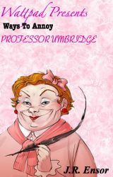 Ways to Annoy Professor Umbridge by JessicaEnsor