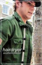 hairdryer ;; njh [VF] ✔ by niallpxrfect