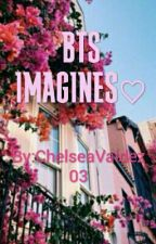 BTS IMAGINES♡ by ChelseaValdez03