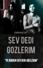 SEV DEDİ GÖZLERİM... by CerenFiliz6