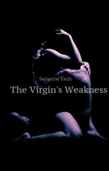 The Virgin's Weakness