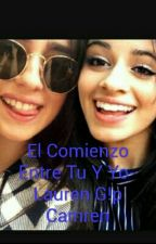 El Comienzo Entre Tu Y Yo- Lauren G!p Camren by srtaLJ