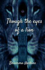 Though The Eyes Of A Lion by Littlechair4427