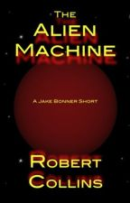 The Alien Machine by RobertLCollins