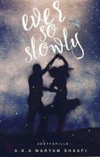 Ever So Slowly... by ZestySpills