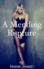 A Mending Rupture by forever_mine21